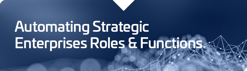 Automating Strategic Enterprises Roles & Functions